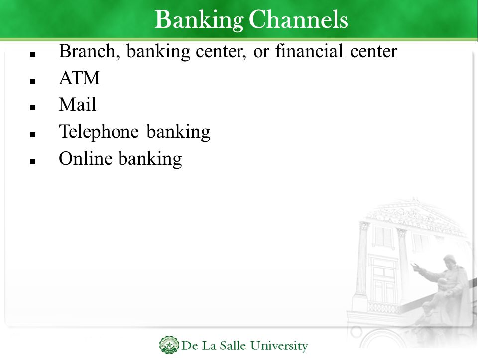 Banking Channels Branch, banking center, or financial center ATM Mail