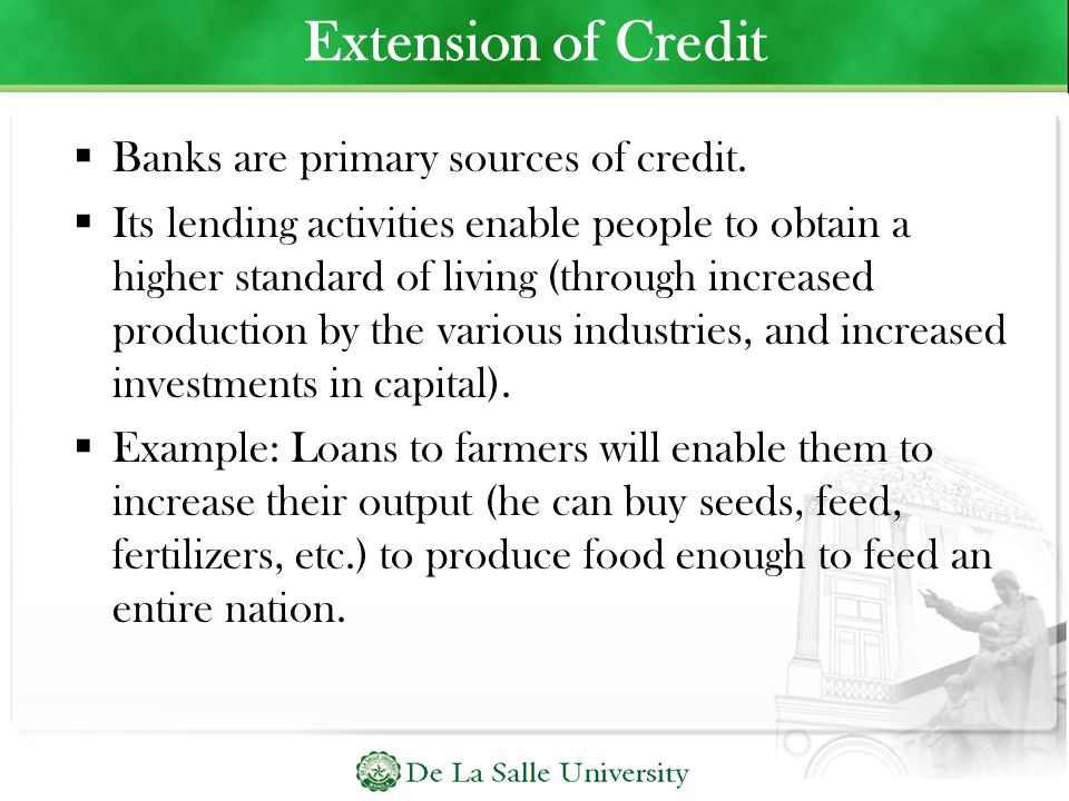 Extension of Credit Banks are primary sources of credit.