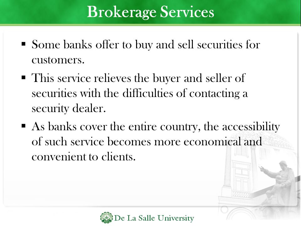 Brokerage Services Some banks offer to buy and sell securities for customers.