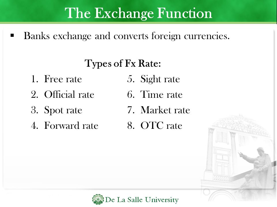 The Exchange Function Banks exchange and converts foreign currencies.