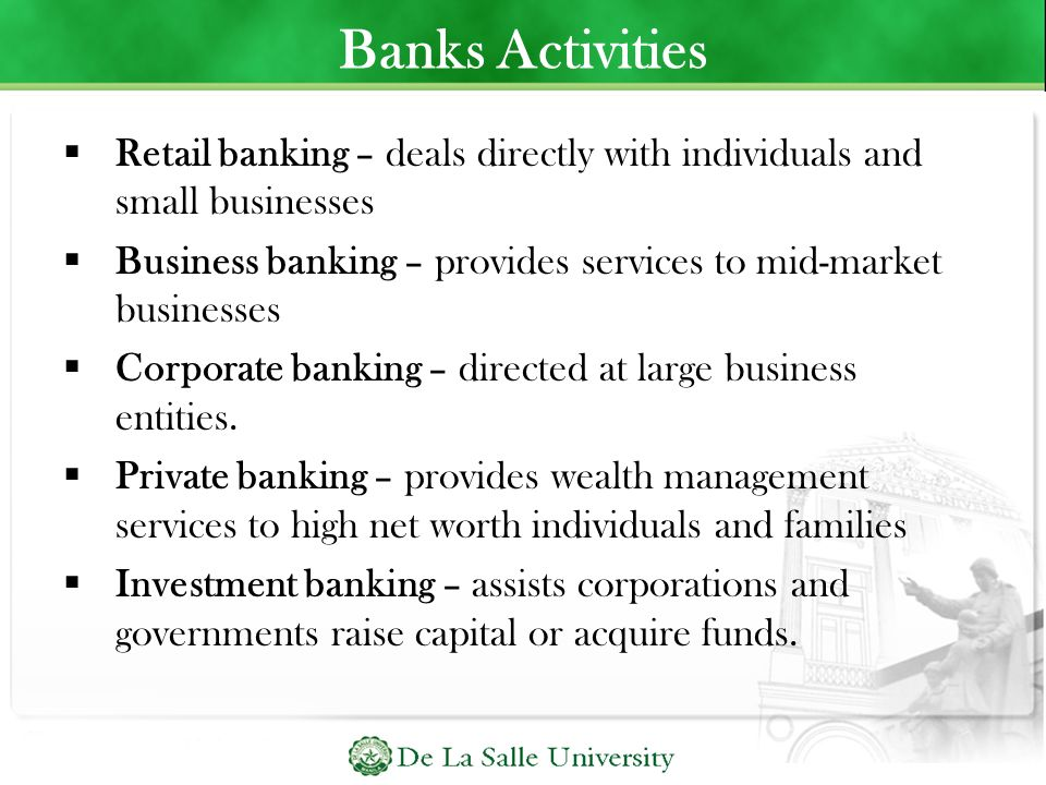 Banks Activities Retail banking – deals directly with individuals and small businesses.