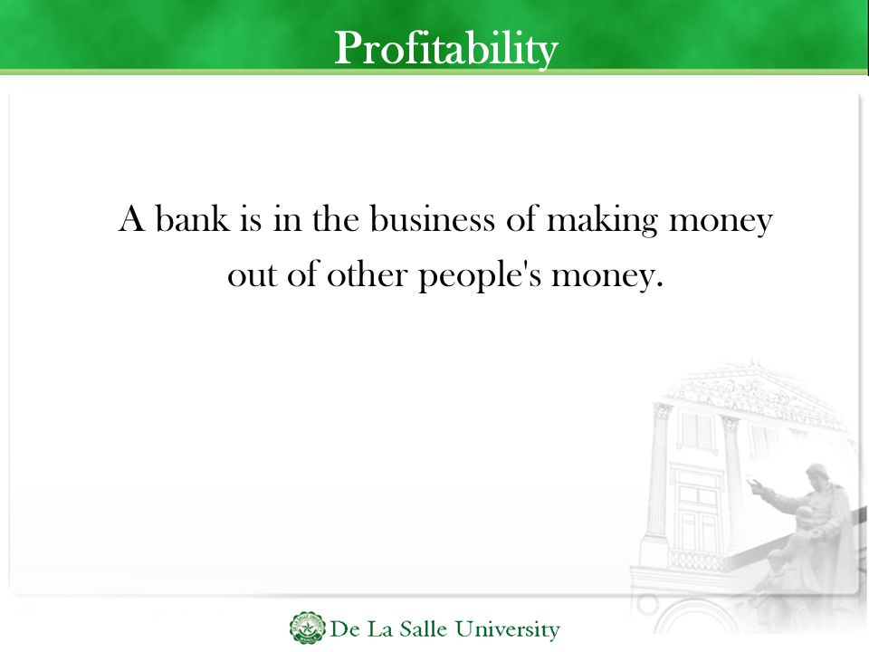 Profitability A bank is in the business of making money