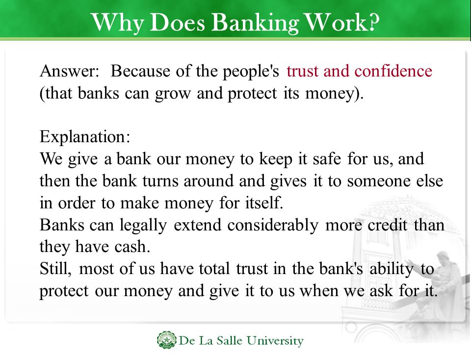 Why Does Banking Work Answer: Because of the people s trust and confidence (that banks can grow and protect its money).