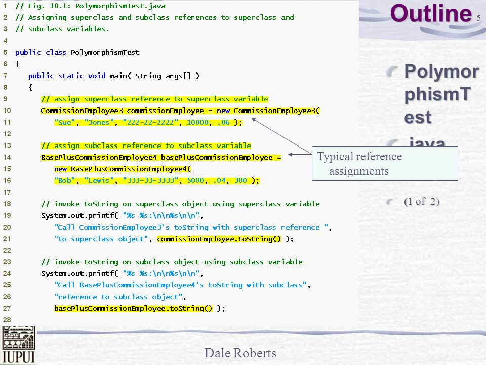 Outline PolymorphismTest .java (1 of 2) Typical reference assignments
