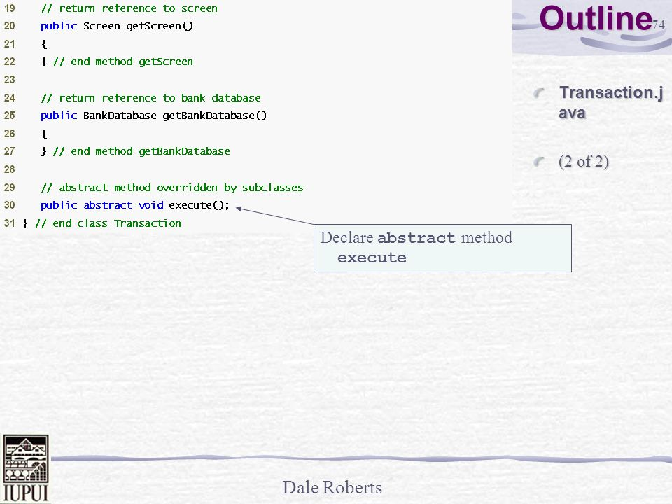 Outline Transaction.java (2 of 2) Declare abstract method execute
