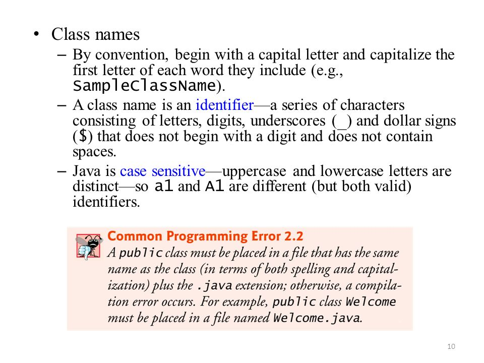Class names By convention, begin with a capital letter and capitalize the first letter of each word they include (e.g., SampleClassName).