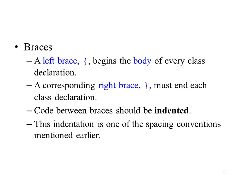 Braces A left brace, {, begins the body of every class declaration.