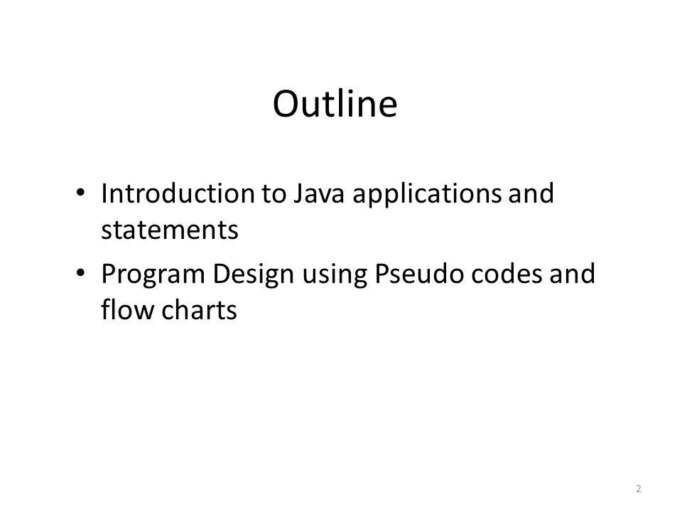 Outline Introduction to Java applications and statements