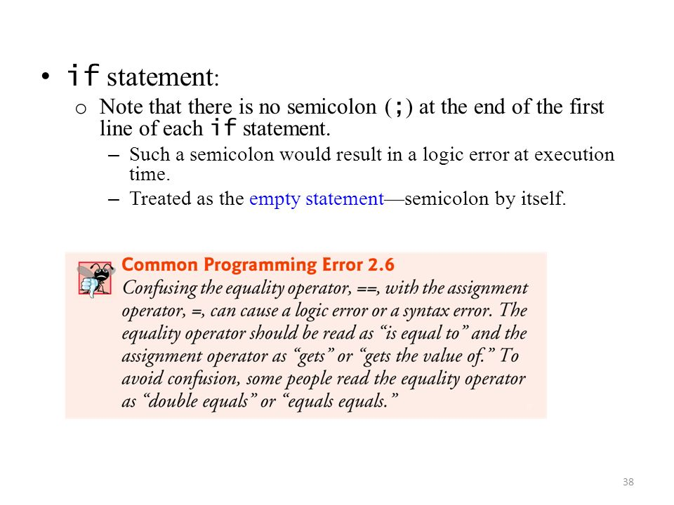 if statement: Note that there is no semicolon (;) at the end of the first line of each if statement.
