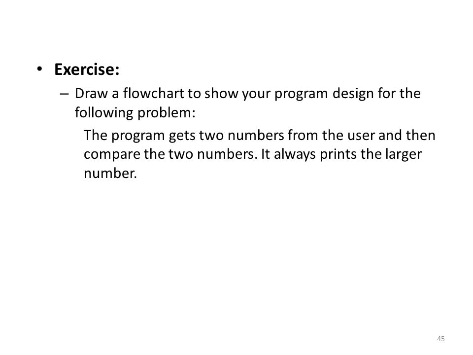 Exercise: Draw a flowchart to show your program design for the following problem: