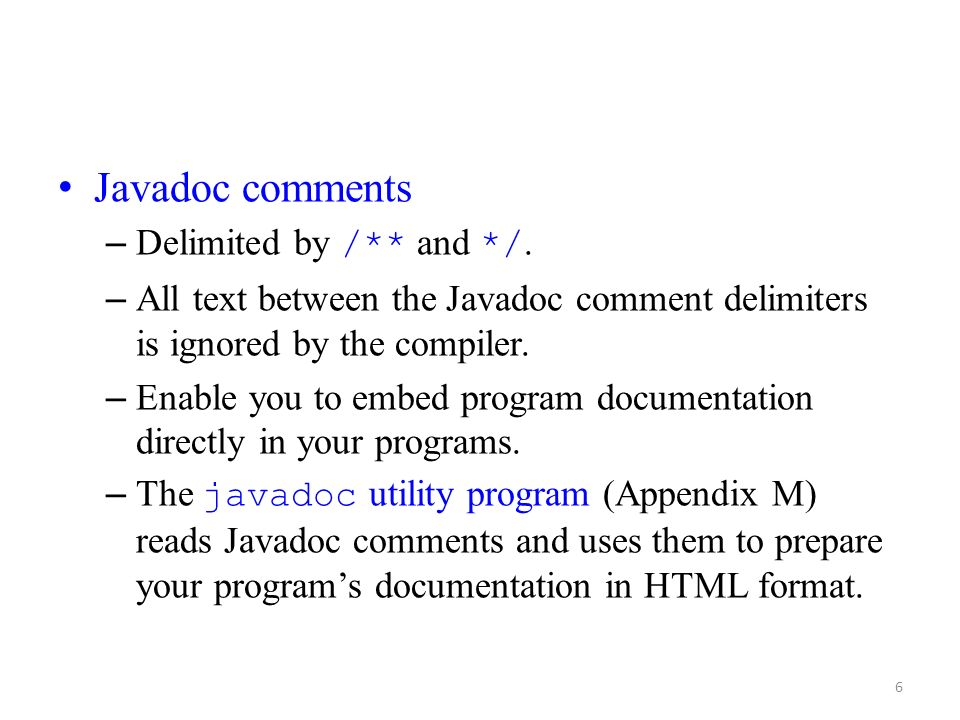 Javadoc comments Delimited by /** and */.