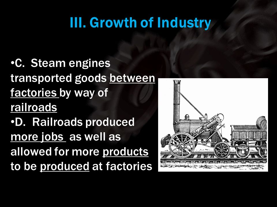 III. Growth of Industry Using your m62 template. C. Steam engines transported goods between factories by way of railroads.