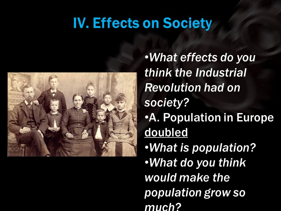 IV. Effects on Society Using your m62 template. What effects do you think the Industrial Revolution had on society