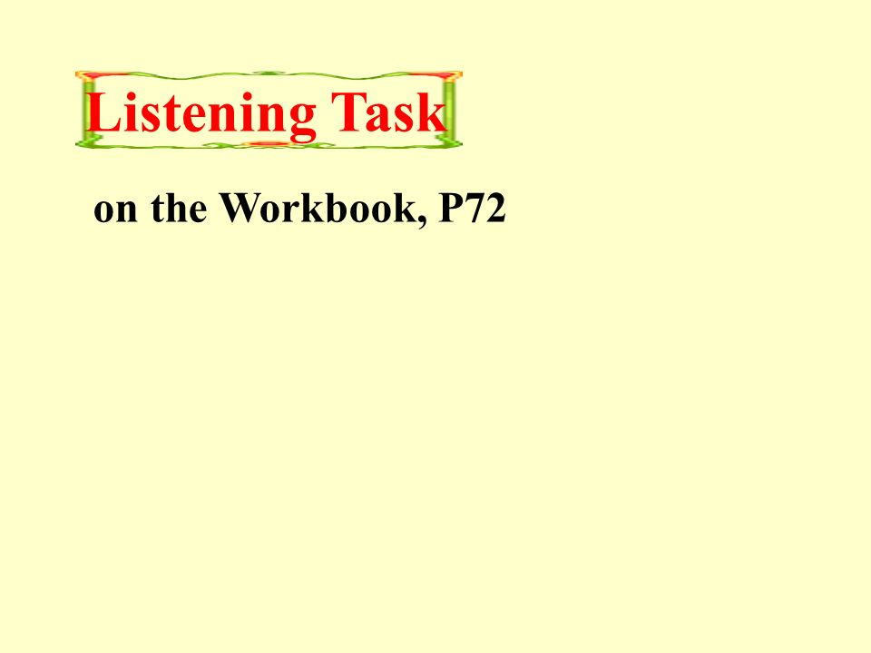 Listening Task on the Workbook, P72