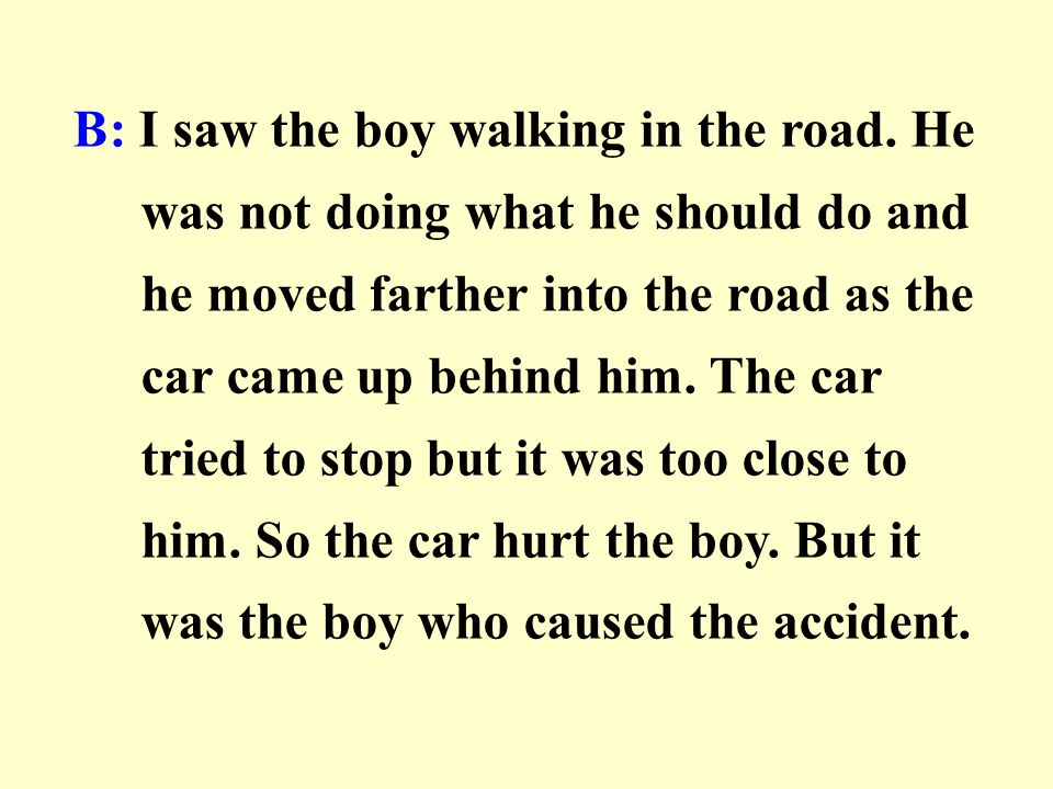 B: I saw the boy walking in the road
