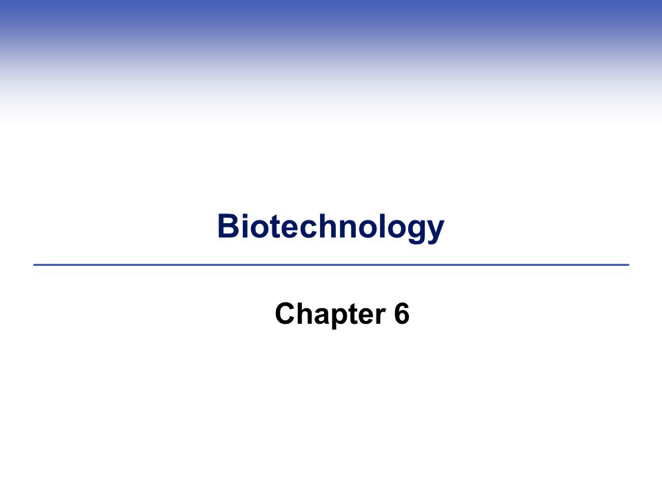 Biotechnology Chapter 6