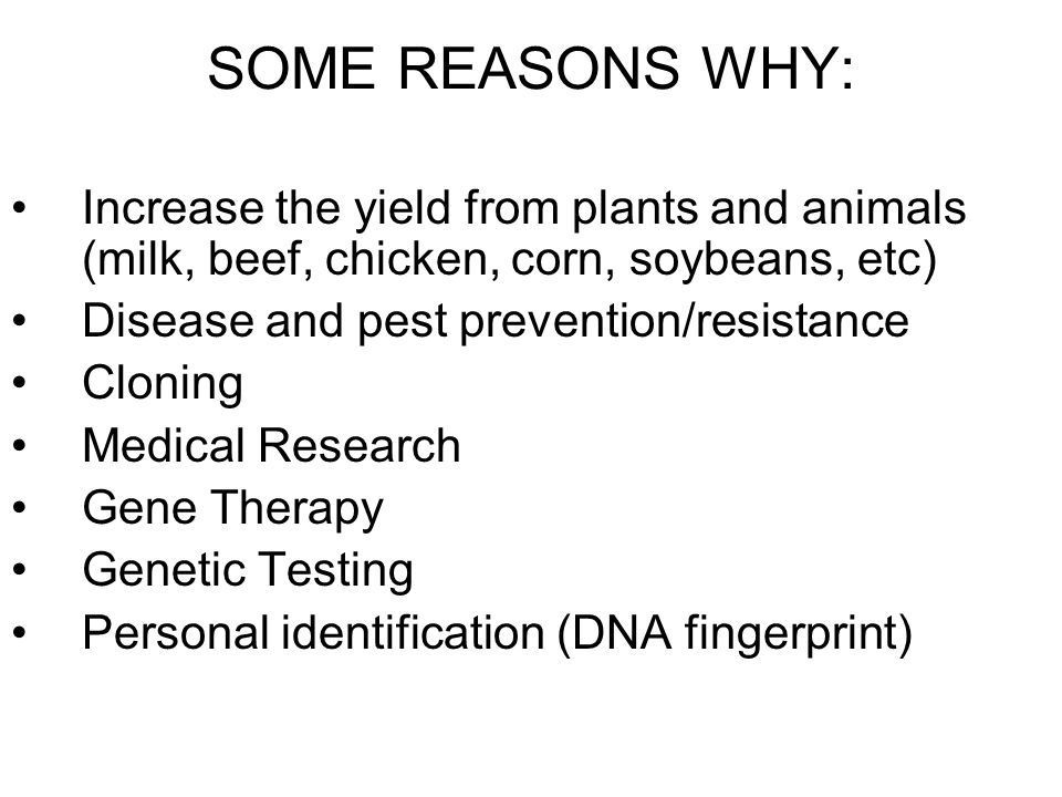 SOME REASONS WHY: Increase the yield from plants and animals (milk, beef, chicken, corn, soybeans, etc)