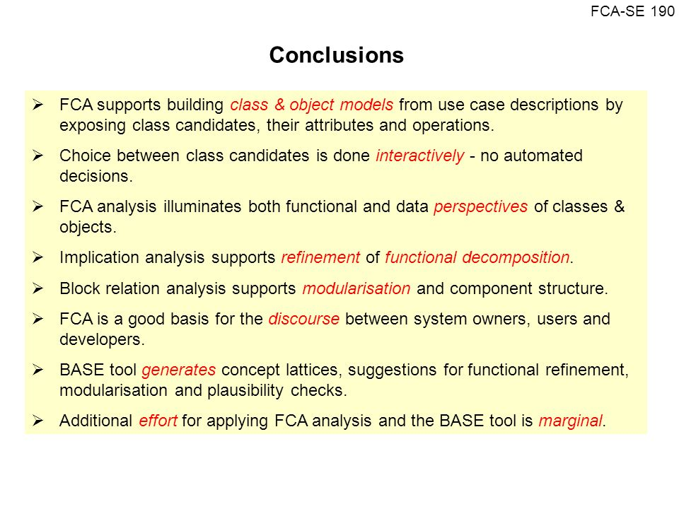 Conclusions FCA supports building class & object models from use case descriptions by exposing class candidates, their attributes and operations.