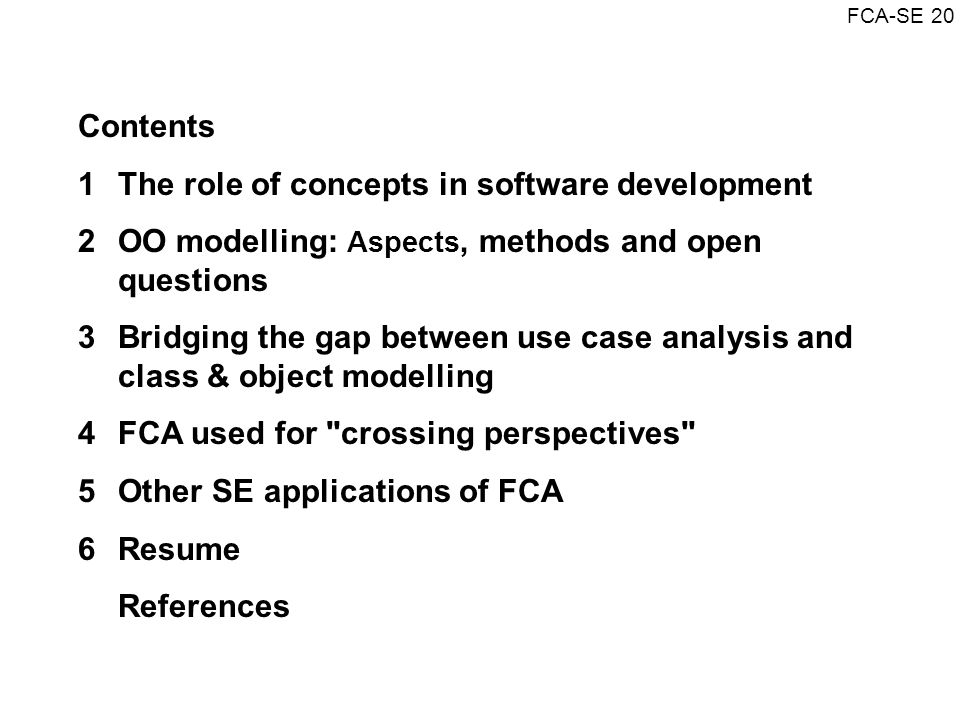 Contents 1 The role of concepts in software development. 2 OO modelling: Aspects, methods and open questions.