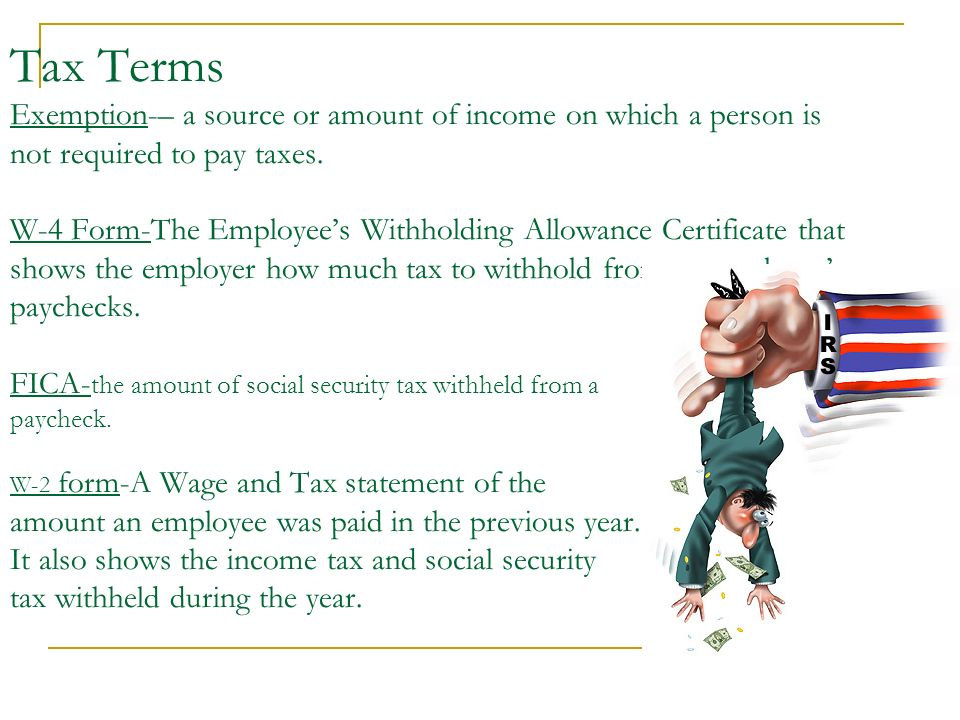 Tax Terms Exemption-– a source or amount of income on which a person is not required to pay taxes.