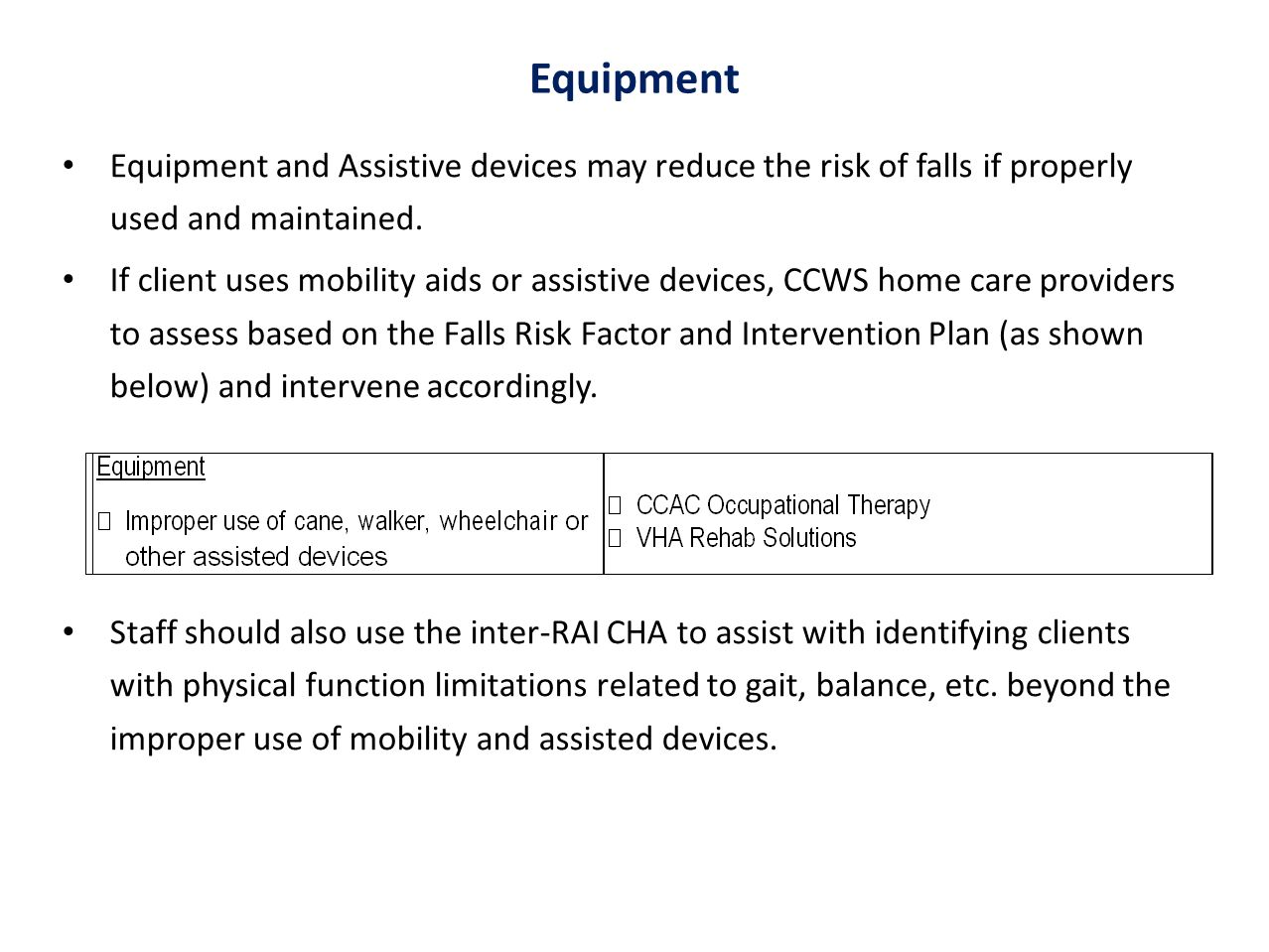 Equipment Equipment and Assistive devices may reduce the risk of falls if properly used and maintained.