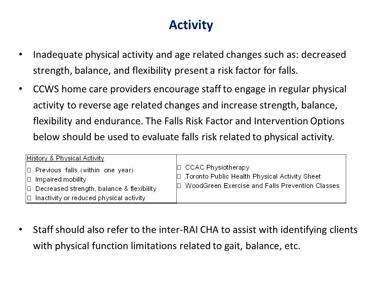 Activity Inadequate physical activity and age related changes such as: decreased strength, balance, and flexibility present a risk factor for falls.