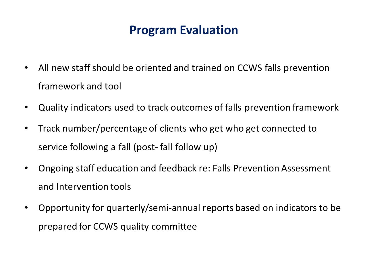Program Evaluation All new staff should be oriented and trained on CCWS falls prevention framework and tool.