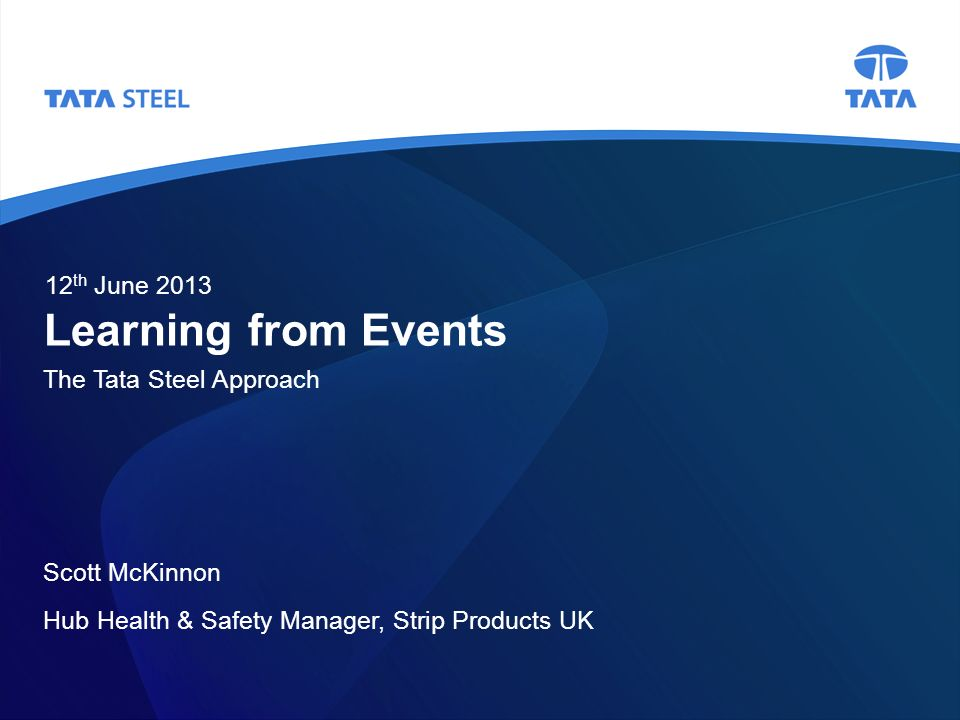 Learning from Events 12th June 2013 The Tata Steel Approach