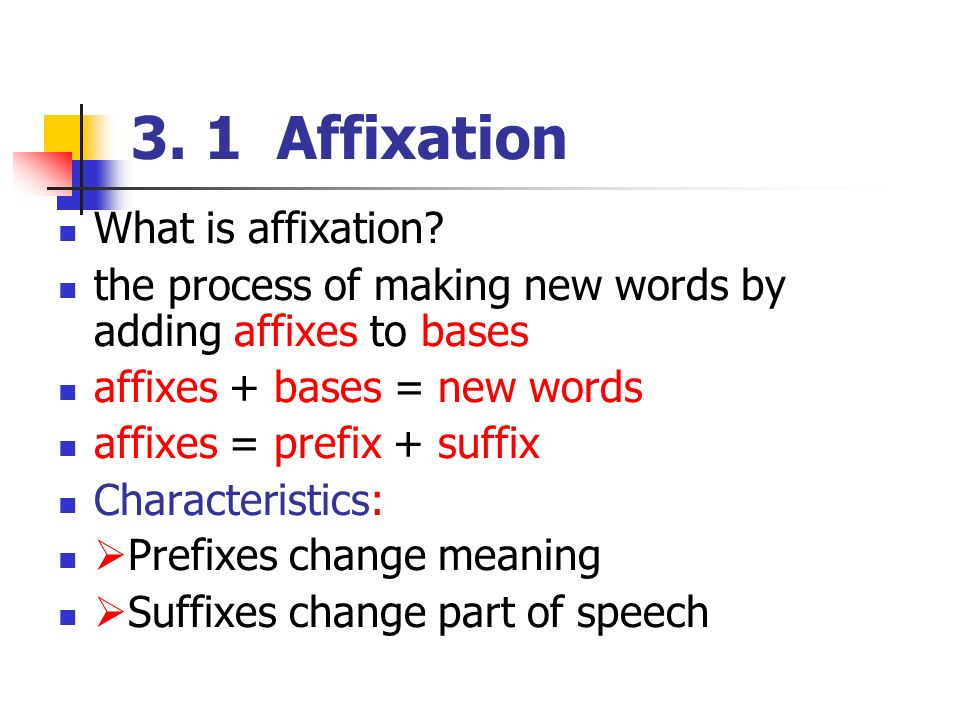 3. Word Formation Means of word formation: Affixation: 30-40 ...