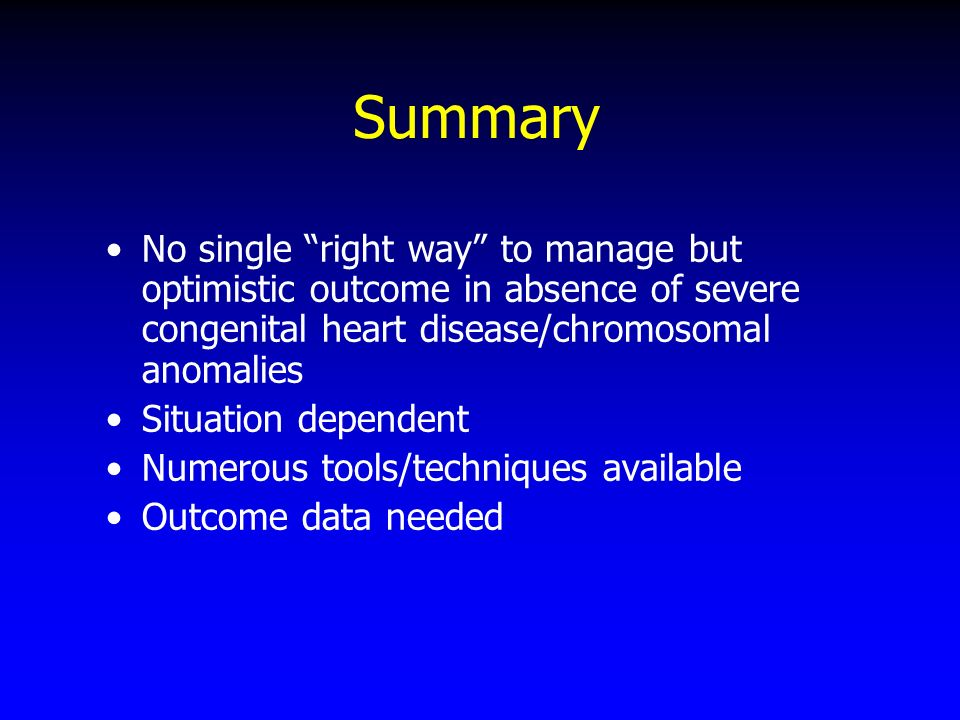 Summary No single right way to manage but optimistic outcome in absence of severe congenital heart disease/chromosomal anomalies.