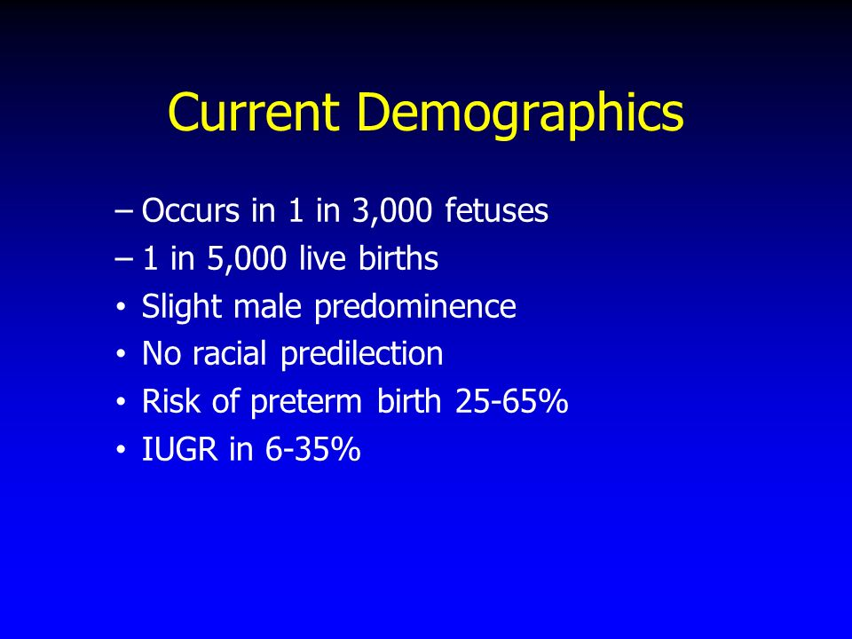 Current Demographics Occurs in 1 in 3,000 fetuses