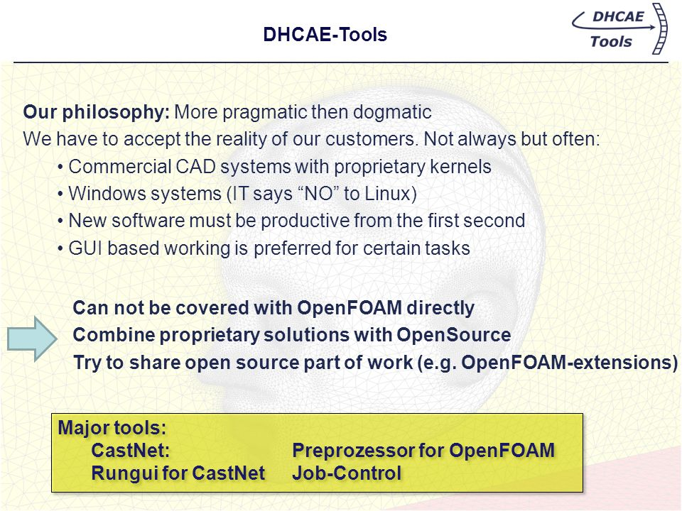 DHCAE-Tools Our philosophy: More pragmatic then dogmatic. We have to accept the reality of our customers. Not always but often: