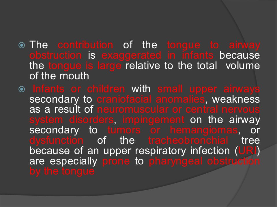The contribution of the tongue to airway obstruction is exaggerated in infants because the tongue is large relative to the total volume of the mouth