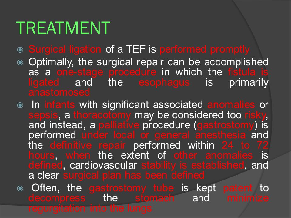 TREATMENT Surgical ligation of a TEF is performed promptly