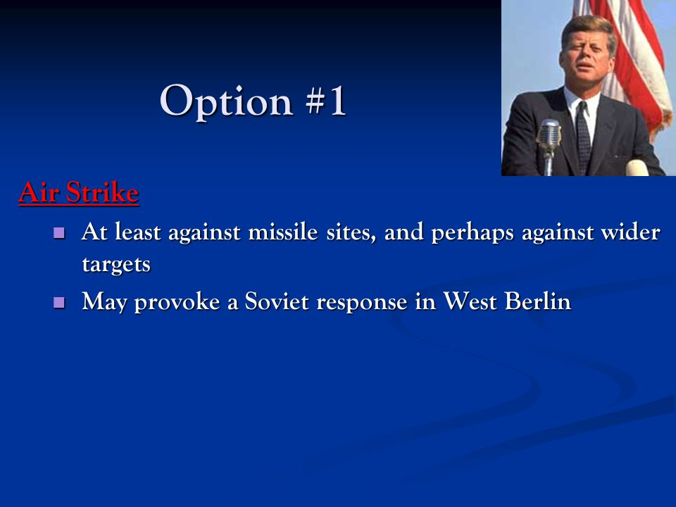Option #1 Air Strike. At least against missile sites, and perhaps against wider targets.