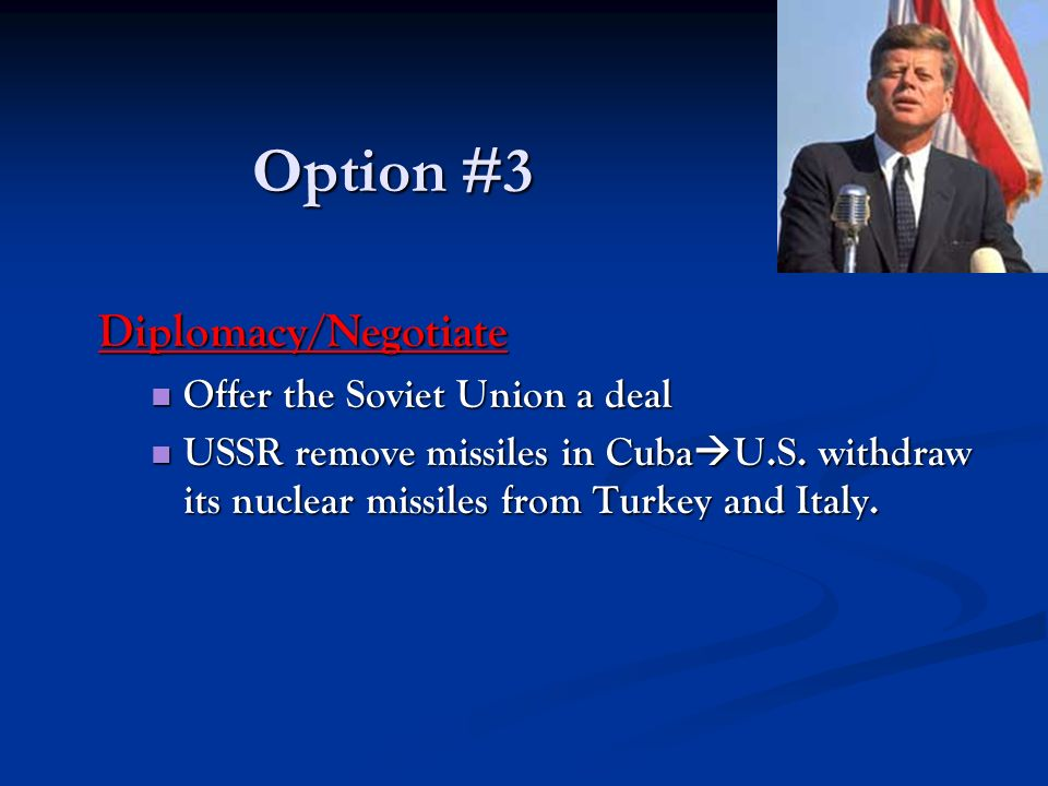 Option #3 Diplomacy/Negotiate Offer the Soviet Union a deal