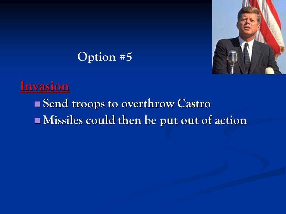 Invasion Option #5 Send troops to overthrow Castro