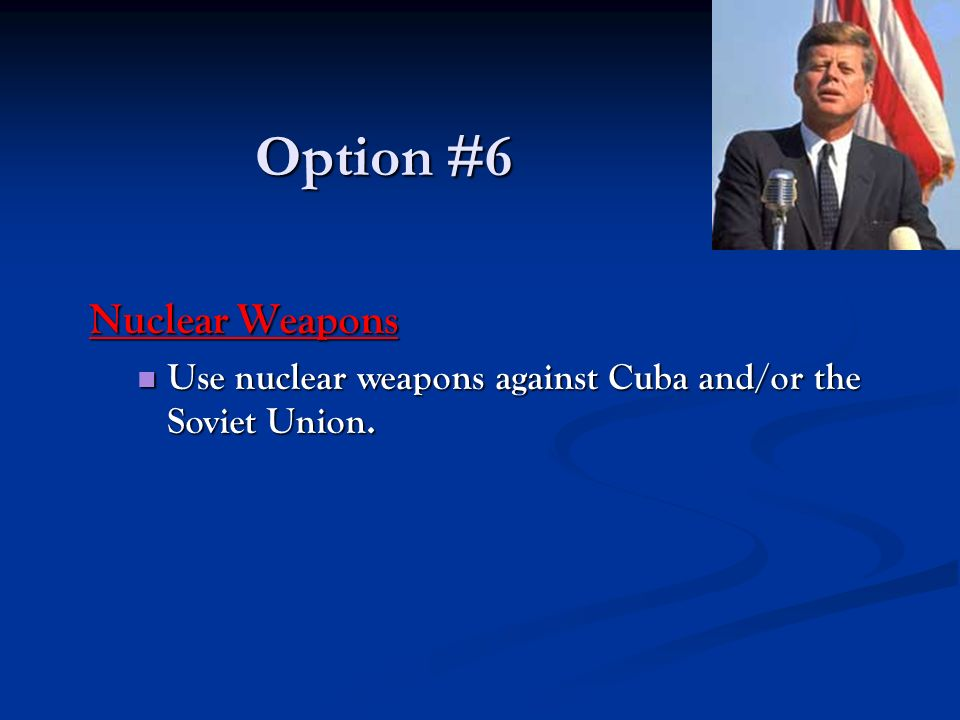 Option #6 Nuclear Weapons