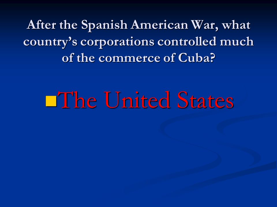 After the Spanish American War, what country's corporations controlled much of the commerce of Cuba