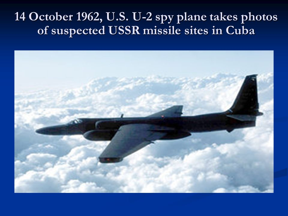 14 October 1962, U.S. U-2 spy plane takes photos of suspected USSR missile sites in Cuba