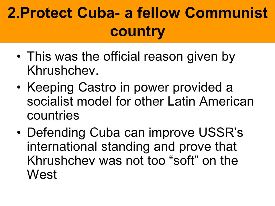 2.Protect Cuba- a fellow Communist country