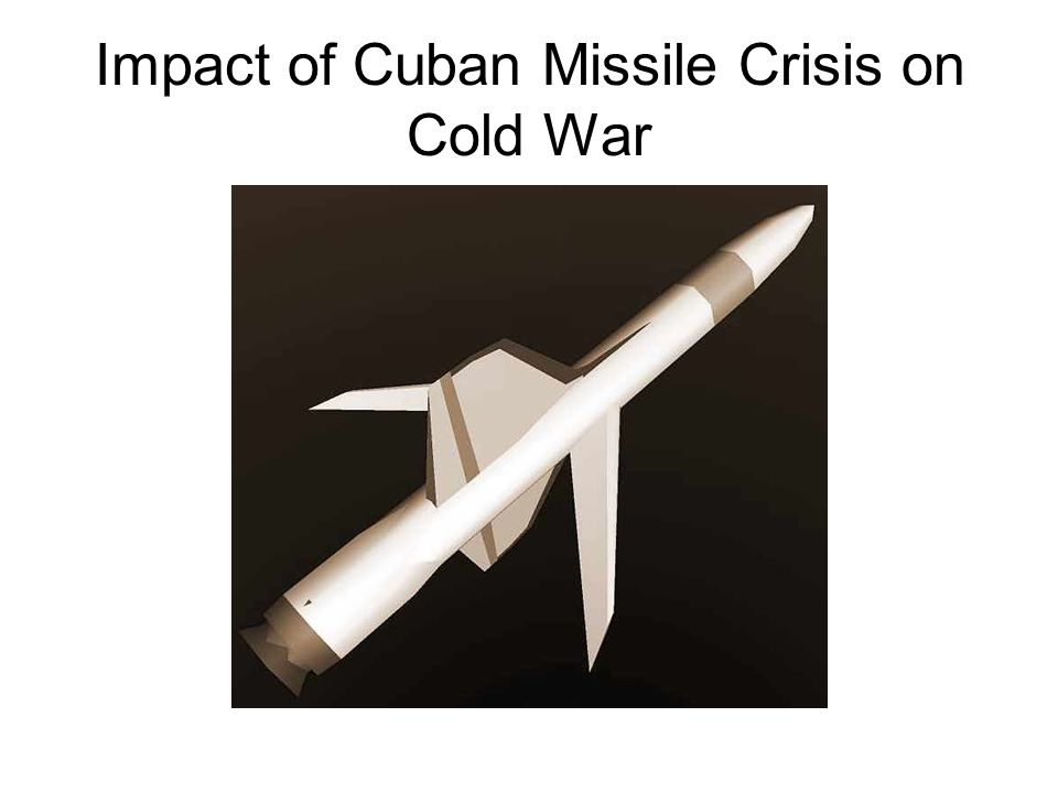 Impact of Cuban Missile Crisis on Cold War
