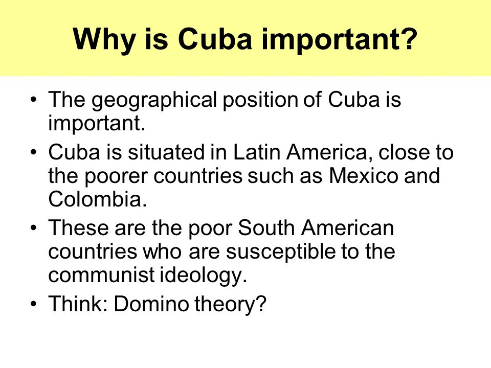 Why is Cuba important The geographical position of Cuba is important.