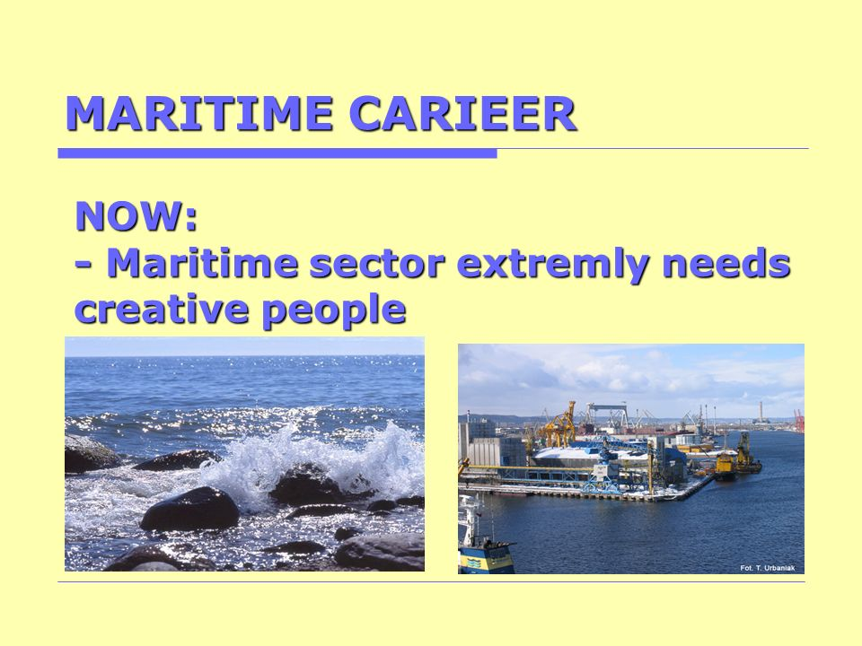 MARITIME CARIEER NOW: - Maritime sector extremly needs creative people