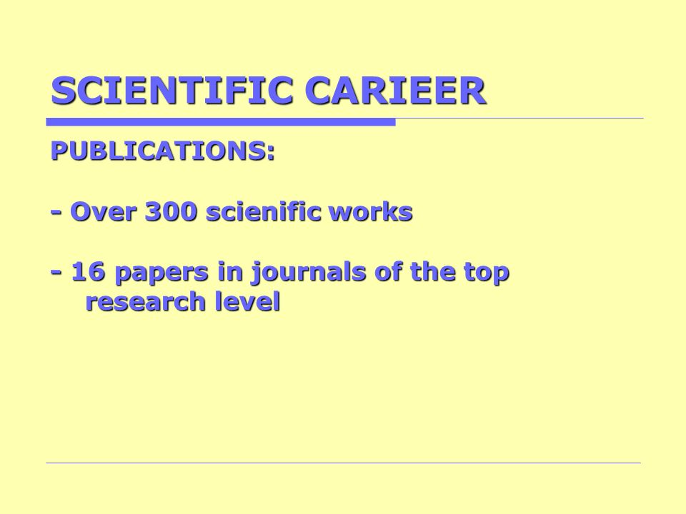 SCIENTIFIC CARIEER PUBLICATIONS: - Over 300 scienific works