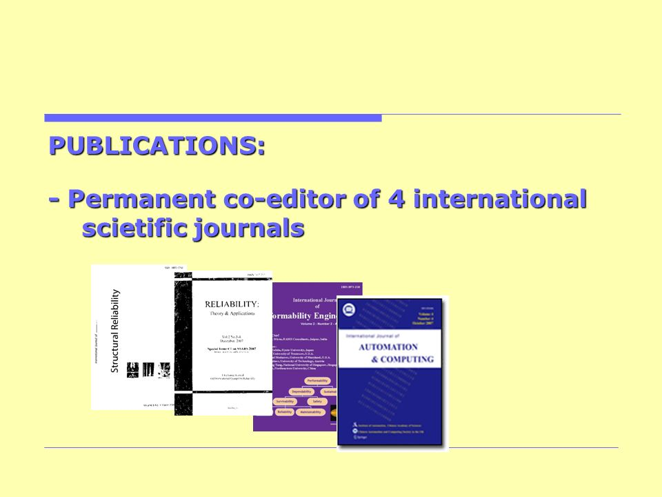 PUBLICATIONS: - Permanent co-editor of 4 international scietific journals