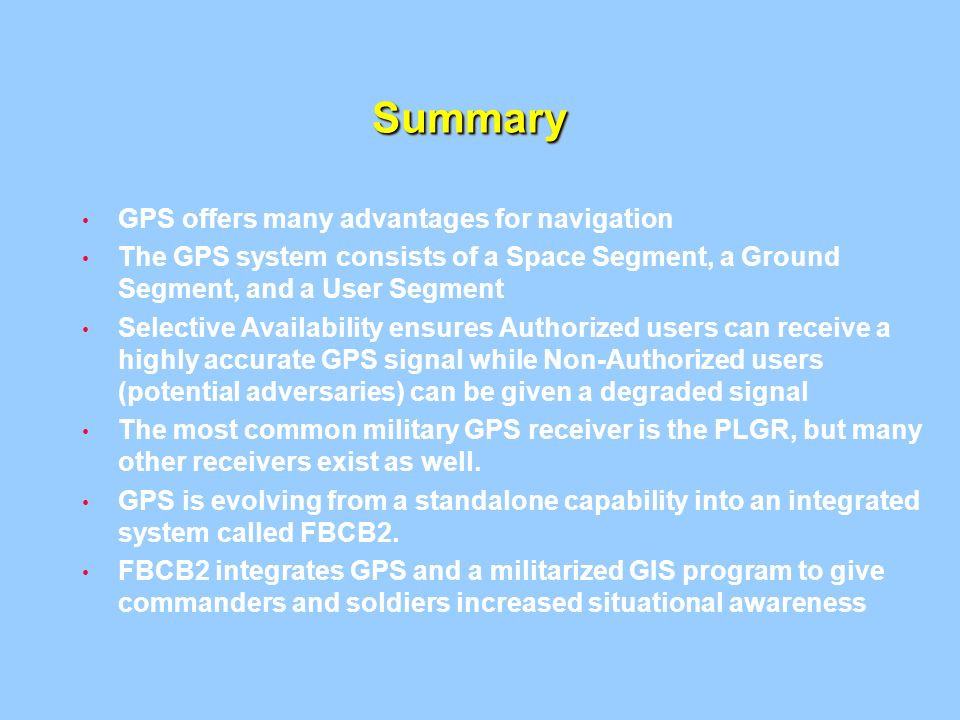 Summary GPS offers many advantages for navigation