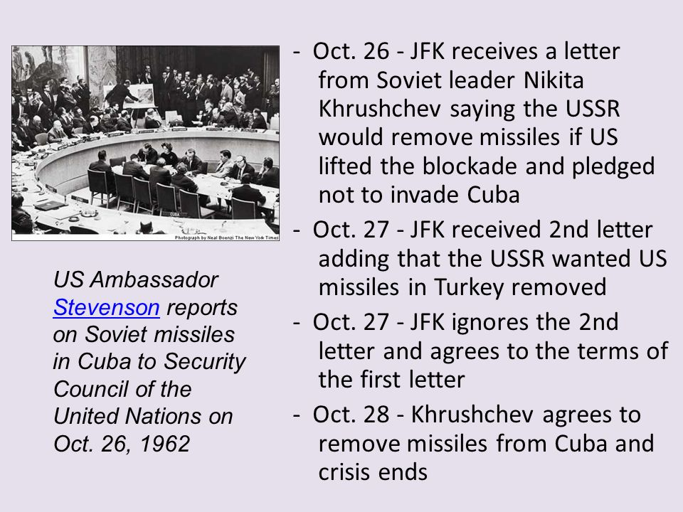 - Oct JFK receives a letter from Soviet leader Nikita Khrushchev saying the USSR would remove missiles if US lifted the blockade and pledged not to invade Cuba