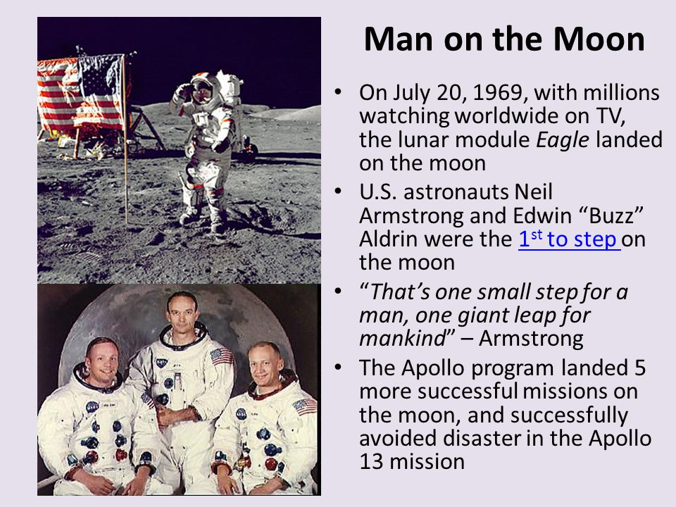 Man on the Moon On July 20, 1969, with millions watching worldwide on TV, the lunar module Eagle landed on the moon.