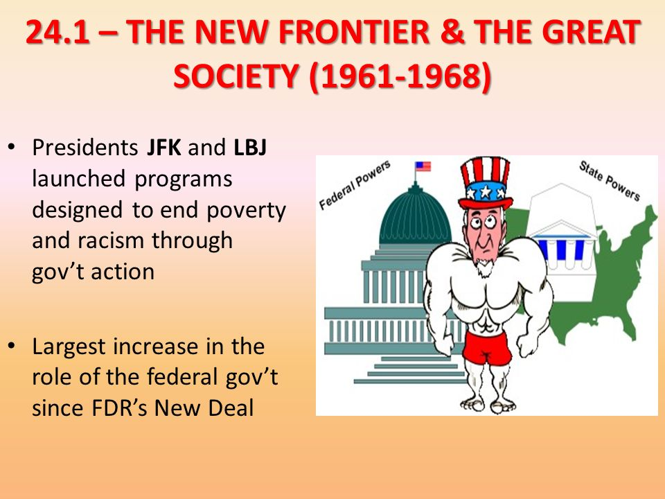 24.1 – THE NEW FRONTIER & THE GREAT SOCIETY ( )